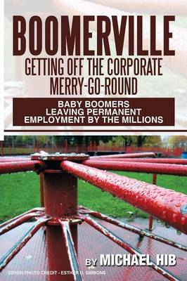 Boomerville: Getting Off the Corporate Merry-Go-Round: Baby Boomers Leaving Permanent Employment by the Millions (Paperback)