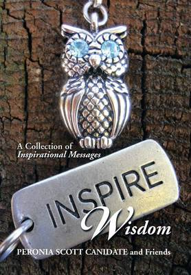 Inspire Wisdom: A Collection of Inspirational Messages (Hardback)