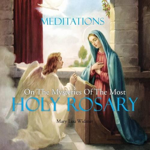 Meditations on the Mysteries of the Most Holy Rosary (Paperback)