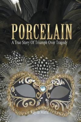 Porcelain: A True Story of Triumph Over Tragedy (Paperback)