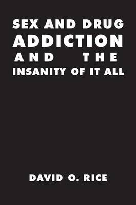 Sex and Drug Addiction and the Insanity of It All (Paperback)
