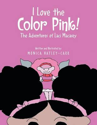 I Love the Color Pink!: The Adventures of Laci Macasey (Paperback)