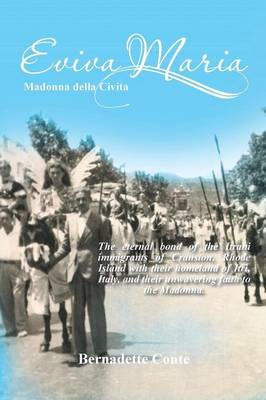 Eviva Maria Madonna Della Civita: The Eternal Bond of the Itrani Immigrants of Cranston, Rhode Island with Their Homeland of Itri, Italy, and Their Un (Paperback)