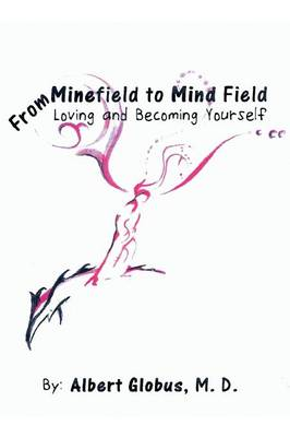 From Minefield to Mind Field: Loving and Becoming Yourself (Paperback)