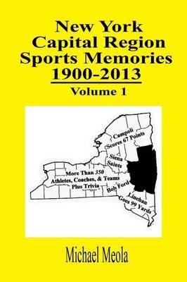 New York Capital Region Sports Memories 1900-2013 Volume 1 (Paperback)