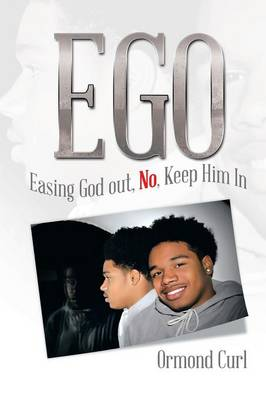 Ego: Easing God Out, No, Keep Him in (Paperback)