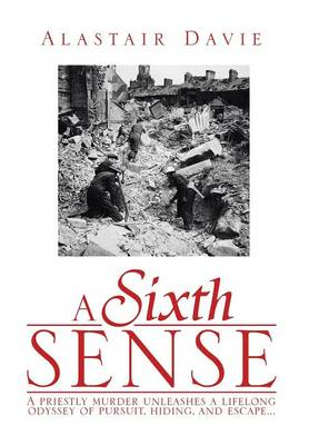 A Sixth Sense: A Priestly Murder Unleashes a Lifelong Odyssey of Pursuit, Hiding, and Escape . . . (Hardback)