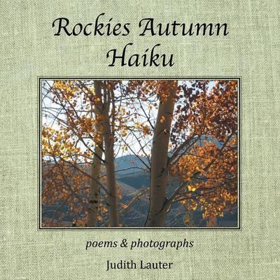 Rockies Autumn Haiku: Poems & Photographs (Paperback)