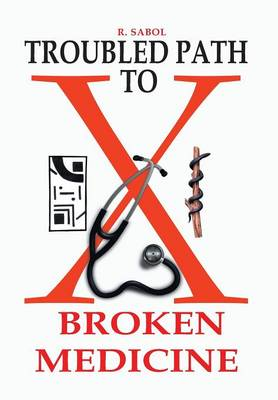 Troubled Path to Broken Medicine (Hardback)