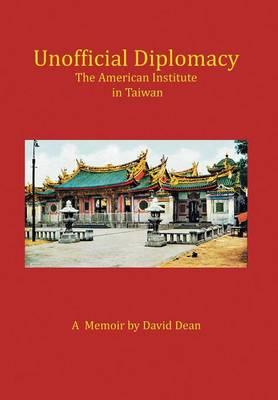Unofficial Diplomacy: The American Institute in Taiwan: A Memoir (Hardback)