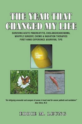 The Year That Changed My Life: Surviving Acute Pancreatitis, Cholangiocarcinoma, Whipple Surgery, Chemo & Radiation Therapies First-Hand Experience & (Paperback)