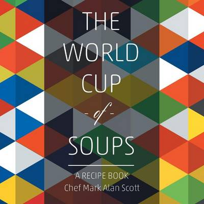 The World Cup of Soups: A Recipe Book (Paperback)