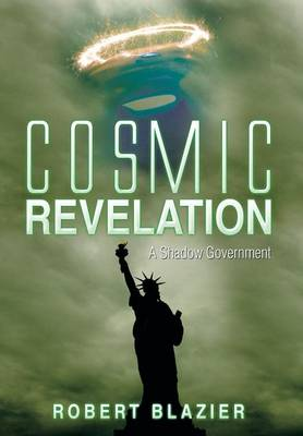 Cosmic Revelation: A Shadow Government (Hardback)