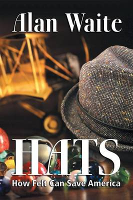 Hats: How Felt Can Save America (Paperback)