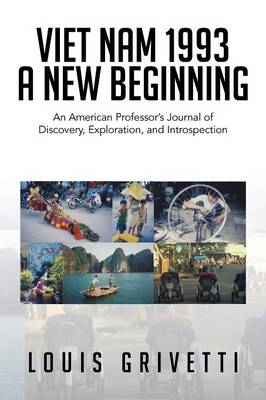 Viet Nam 1993 - A New Beginning: An American Professor's Journal of Discovery, Exploration, and Introspection (Paperback)