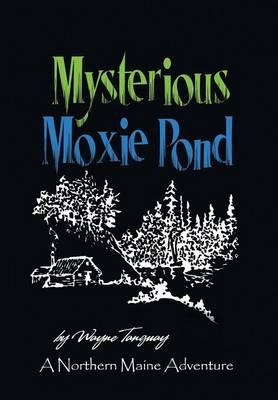 Mysterious Moxie Pond: A Northern Maine Adventure (Hardback)