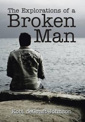 The Explorations of a Broken Man (Hardback)