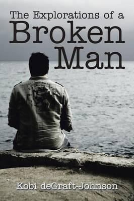 The Explorations of a Broken Man (Paperback)