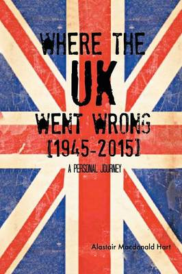 Where the UK Went Wrong [1945-2015]: A Personal Journey (Paperback)