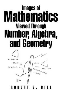 Images of Mathematics Viewed Through Number, Algebra, and Geometry (Paperback)