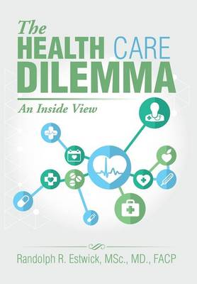 The Health Care Dilemma: An Inside View (Hardback)