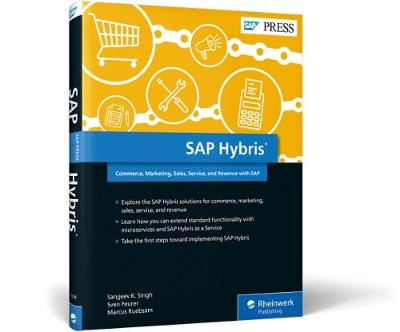 SAP Hybris: Commerce, Marketing, Sales, Service, and Revenue with SAP (Hardback)