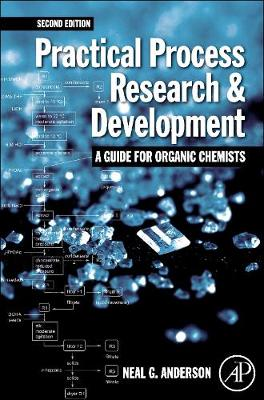 Practical Process Research and Development - A guide for Organic Chemists (Paperback)