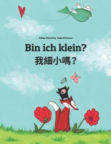 Bin ich klein? 我小嗎?: Kinderbuch Deutsch-Chinesisch [traditionell] (zweisprachig/bilingual) - Weltkinderbuch (Paperback)