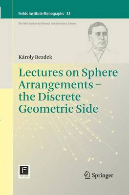 Lectures on Sphere Arrangements - the Discrete Geometric Side - Fields Institute Monographs 32 (Paperback)
