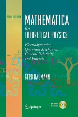 Mathematica for Theoretical Physics: Electrodynamics, Quantum Mechanics, General Relativity, and Fractals (Paperback)