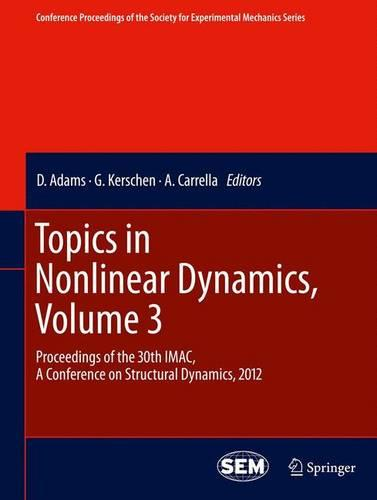Topics in Nonlinear Dynamics, Volume 3: Proceedings of the 30th IMAC, A Conference on Structural Dynamics, 2012 - Conference Proceedings of the Society for Experimental Mechanics Series (Paperback)