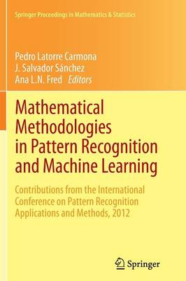 Mathematical Methodologies in Pattern Recognition and Machine Learning: Contributions from the International Conference on Pattern Recognition Applications and Methods, 2012 - Springer Proceedings in Mathematics & Statistics 30 (Paperback)