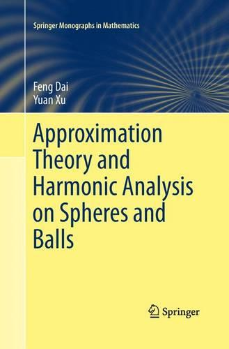 Approximation Theory and Harmonic Analysis on Spheres and Balls - Springer Monographs in Mathematics (Paperback)