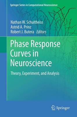 Phase Response Curves in Neuroscience: Theory, Experiment, and Analysis - Springer Series in Computational Neuroscience 6 (Paperback)