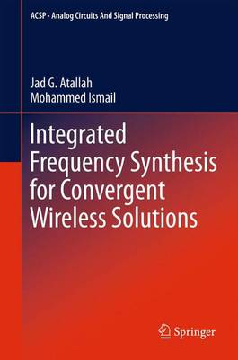 Integrated Frequency Synthesis for Convergent Wireless Solutions - Analog Circuits and Signal Processing (Paperback)
