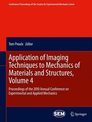 Application of Imaging Techniques to Mechanics of Materials and Structures, Volume 4: Proceedings of the 2010 Annual Conference on Experimental and Applied Mechanics - Conference Proceedings of the Society for Experimental Mechanics Series (Paperback)