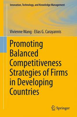 Promoting Balanced Competitiveness Strategies of Firms in Developing Countries - Innovation, Technology, and Knowledge Management 12 (Paperback)