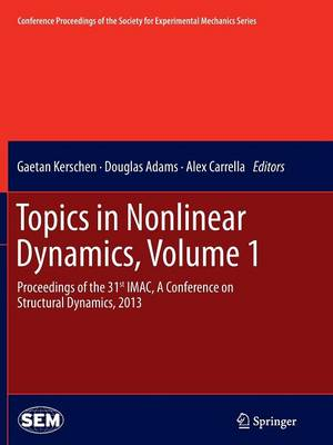Topics in Nonlinear Dynamics, Volume 1: Proceedings of the 31st IMAC, A Conference on Structural Dynamics, 2013 - Conference Proceedings of the Society for Experimental Mechanics Series (Paperback)