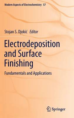 Electrodeposition and Surface Finishing: Fundamentals and Applications - Modern Aspects of Electrochemistry 57 (Hardback)