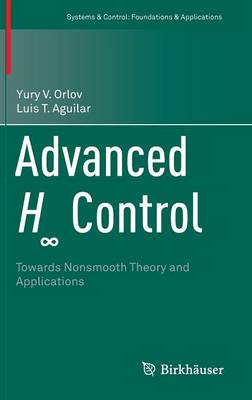 Advanced H Control: Towards Nonsmooth Theory and Applications - Systems & Control: Foundations & Applications (Hardback)