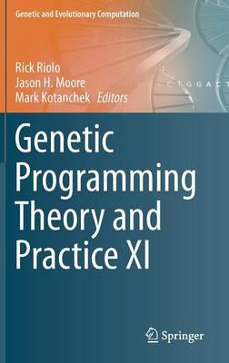 Genetic Programming Theory and Practice XI - Genetic and Evolutionary Computation (Hardback)