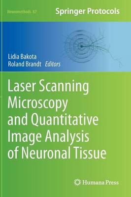 Laser Scanning Microscopy and Quantitative Image Analysis of Neuronal Tissue - Neuromethods 87 (Hardback)