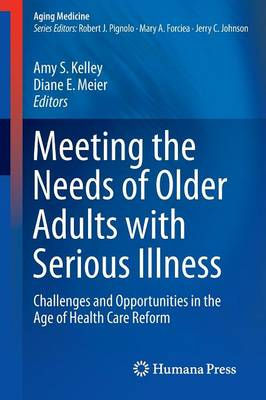 Meeting the Needs of Older Adults with Serious Illness: Challenges and Opportunities in the Age of Health Care Reform - Aging Medicine (Paperback)