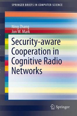 Security-aware Cooperation in Cognitive Radio Networks - SpringerBriefs in Computer Science (Paperback)