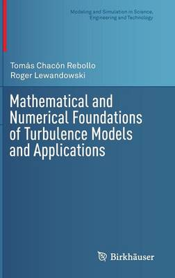 Mathematical and Numerical Foundations of Turbulence Models and Applications - Modeling and Simulation in Science, Engineering and Technology (Hardback)