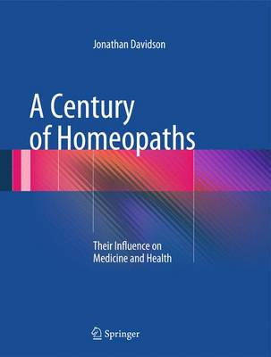 A Century of Homeopaths: Their Influence on Medicine and Health (Hardback)