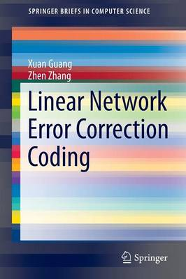 Linear Network Error Correction Coding - SpringerBriefs in Computer Science (Paperback)