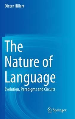 The Nature of Language: Evolution, Paradigms and Circuits (Hardback)