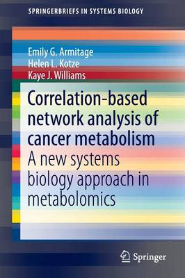Correlation-based network analysis of cancer metabolism: A new systems biology approach in metabolomics - SpringerBriefs in Systems Biology (Paperback)