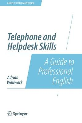 Telephone and Helpdesk Skills: A Guide to Professional English - Guides to Professional English (Paperback)